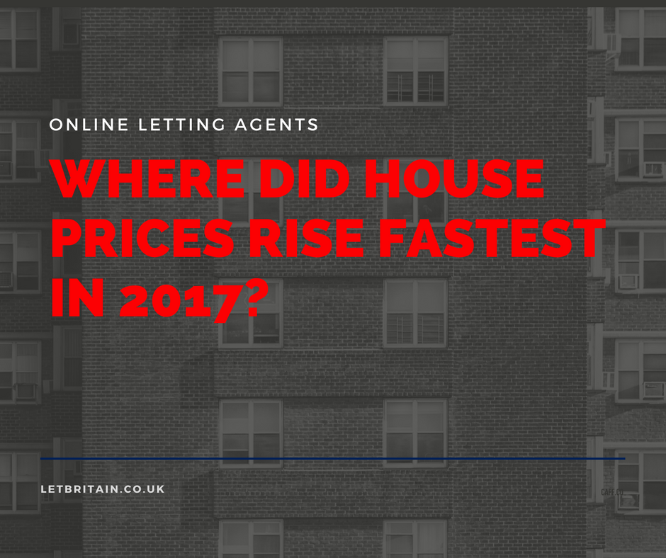 where-did-houseprices-rise-fastest-2017-online-letting-agents-letbritain